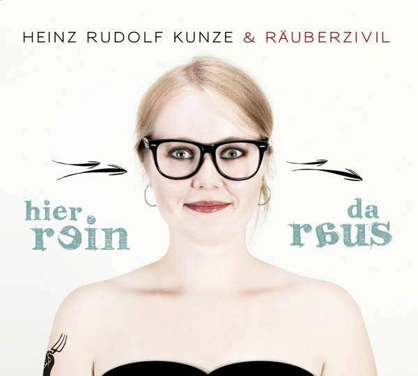 Heinz Rudolf Kunze & Räuberzivil - Hier rein da raus